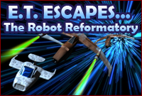 Play E T Escapes The Robot Reformatory